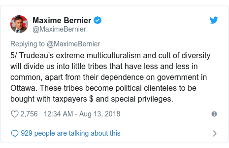 Twitter post by @MaximeBernier: 5/ Trudeau's extreme multiculturalism and cult of diversity will divide us into little tribes that have less and less in common, apart from their dependence on government in Ottawa. These tribes become political clienteles to be bought with taxpayers $ and special privileges.