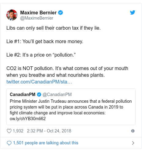 """Twitter post by @MaximeBernier: Libs can only sell their carbon tax if they lie. Lie #1  You'll get back more money. Lie #2  It's a price on """"pollution.""""CO2 is NOT pollution. It's what comes out of your mouth when you breathe and what nourishes plants."""