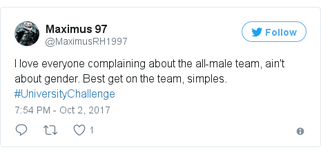 Twitter post by @MaximusRH1997: I love everyone complaining about the all-male team, ain't about gender. Best get on the team, simples. #UniversityChallenge