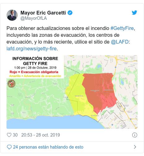 Publicación de Twitter por @MayorOfLA: Para obtener actualizaciones sobre el incendio #GettyFire, incluyendo las zonas de evacuación, los centros de evacuación, y lo más reciente, utilice el sitio de @LAFD   .