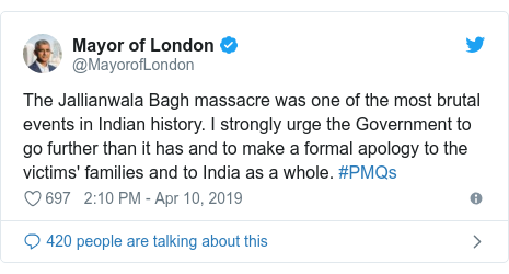 Twitter post by @MayorofLondon: The Jallianwala Bagh massacre was one of the most brutal events in Indian history. I strongly urge the Government to go further than it has and to make a formal apology to the victims' families and to India as a whole. #PMQs