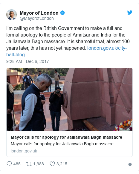 Twitter post by @MayorofLondon: I'm calling on the British Government to make a full and formal apology to the people of Amritsar and India for the Jallianwala Bagh massacre. It is shameful that, almost 100 years later, this has not yet happened.