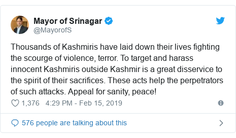 Twitter post by @MayorofS: Thousands of Kashmiris have laid down their lives fighting the scourge of violence, terror. To target and harass innocent Kashmiris outside Kashmir is a great disservice to the spirit of their sacrifices. These acts help the perpetrators of such attacks. Appeal for sanity, peace!