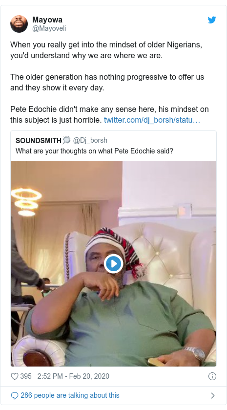 Twitter post by @Mayoveli: When you really get into the mindset of older Nigerians, you'd understand why we are where we are. The older generation has nothing progressive to offer us and they show it every day. Pete Edochie didn't make any sense here, his mindset on this subject is just horrible.