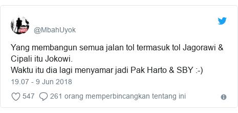 Twitter pesan oleh @MbahUyok: Yang membangun semua jalan tol termasuk tol Jagorawi & Cipali itu Jokowi.Waktu itu dia lagi menyamar jadi Pak Harto & SBY  -)