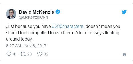 Twitter post by @McKenzieCNN: Just because you have #280characters, doesn't mean you should feel compelled to use them. A lot of essays floating around today.