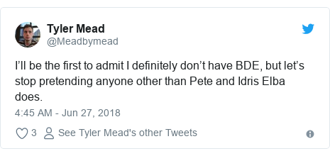 Twitter post by @Meadbymead: I'll be the first to admit I definitely don't have BDE, but let's stop pretending anyone other than Pete and Idris Elba does.