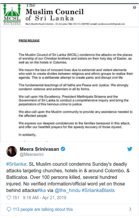 Twitter හි @Meerasrini කළ පළකිරීම: #Srilanka  SL Muslim council condemns Sunday's deadly attacks targeting churches, hotels in & around Colombo, & Batticaloa. Over 100 persons killed, several hundred injured. No verified information/official word yet on those behind attacks#lka via @the_hindu #SrilankaBlasts