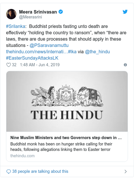 "Twitter හි @Meerasrini කළ පළකිරීම: #Srilanka   Buddhist priests fasting unto death are effectively ""holding the country to ransom"", when ""there are laws, there are due processes that should apply in these situations - @PSaravanamuttu  #lka via @the_hindu #EasterSundayAttacksLK"