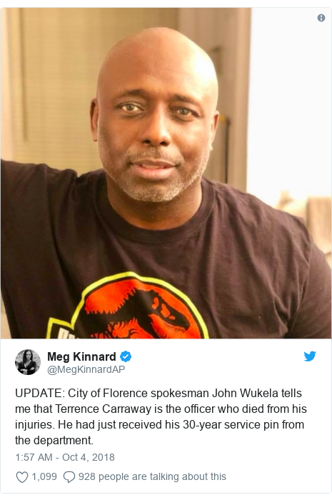 Twitter post by @MegKinnardAP: UPDATE  City of Florence spokesman John Wukela tells me that Terrence Carraway is the officer who died from his injuries. He had just received his 30-year service pin from the department.
