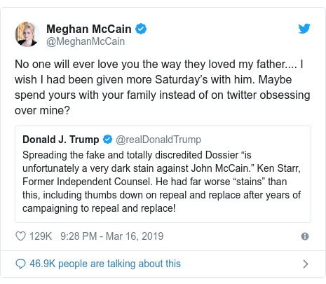 Twitter post by @MeghanMcCain: No one will ever love you the way they loved my father.... I wish I had been given more Saturday's with him. Maybe spend yours with your family instead of on twitter obsessing over mine?