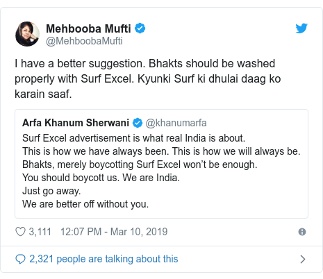 Twitter post by @MehboobaMufti: I have a better suggestion. Bhakts should be washed properly with Surf Excel. Kyunki Surf ki dhulai daag ko karain saaf.