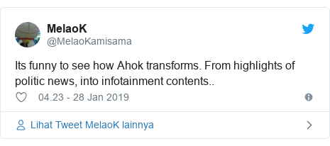 Twitter pesan oleh @MelaoKamisama: Its funny to see how Ahok transforms. From highlights of politic news, into infotainment contents..