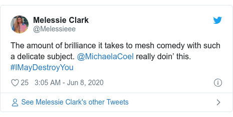 Twitter post by @Melessieee: The amount of brilliance it takes to mesh comedy with such a delicate subject. @MichaelaCoel really doin' this. #IMayDestroyYou