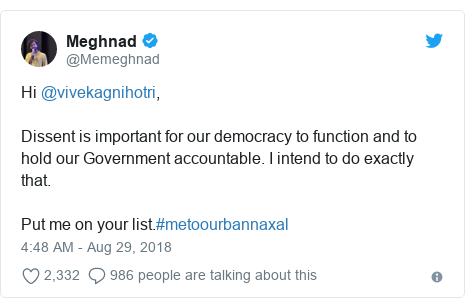 Twitter post by @Memeghnad: Hi @vivekagnihotri,Dissent is important for our democracy to function and to hold our Government accountable. I intend to do exactly that.Put me on your list.#metoourbannaxal