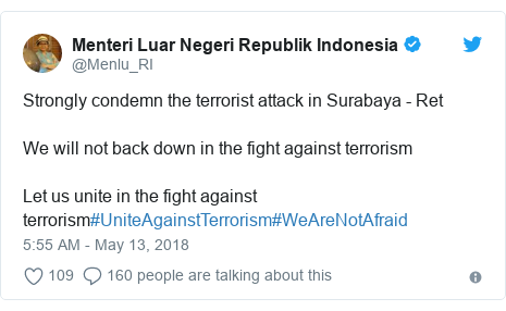 Twitter post by @Menlu_RI: Strongly condemn the terrorist attack in Surabaya - RetWe will not back down in the fight against terrorismLet us unite in the fight against terrorism#UniteAgainstTerrorism#WeAreNotAfraid