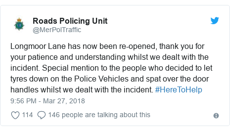 Twitter post by @MerPolTraffic: Longmoor Lane has now been re-opened, thank you for your patience and understanding whilst we dealt with the incident. Special mention to the people who decided to let tyres down on the Police Vehicles and spat over the door handles whilst we dealt with the incident. #HereToHelp