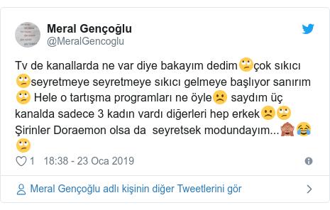 @MeralGencoglu tarafından yapılan Twitter paylaşımı: Tv de kanallarda ne var diye bakayım dedim🙄çok sıkıcı🙄seyretmeye seyretmeye sıkıcı gelmeye başlıyor sanırım🙄 Hele o tartışma programları ne öyle☹️ saydım üç kanalda sadece 3 kadın vardı diğerleri hep erkek☹️🙄 Şirinler Doraemon olsa da  seyretsek modundayım...🙈😂🙄