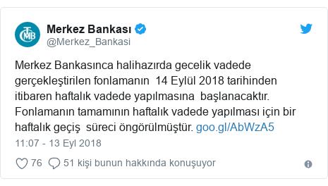 @Merkez_Bankasi tarafından yapılan Twitter paylaşımı: Merkez Bankasınca halihazırda gecelik vadede gerçekleştirilen fonlamanın  14 Eylül 2018 tarihinden itibaren haftalık vadede yapılmasına  başlanacaktır. Fonlamanın tamamının haftalık vadede yapılması için bir haftalık geçiş  süreci öngörülmüştür.