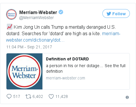 Twitter post by @MerriamWebster: 📈 Kim Jong Un calls Trump a mentally deranged U.S. dotard. Searches for 'dotard' are high as a kite. https //t.co/HztPoLSjXi