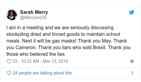 Twitter post by @Merryse235: I am in a meeting and we are seriously discussing stockpiling dried and tinned goods to maintain school meals. Next it will be gas masks! Thank you May. Thank you Cameron. Thank you liars who sold Brexit. Thank you those who believed the lies