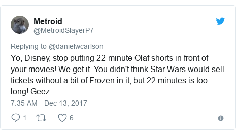 Twitter post by @MetroidSlayerP7: Yo, Disney, stop putting 22-minute Olaf shorts in front of your movies!  We get it.  You didn't think Star Wars would sell tickets without a bit of Frozen in it, but 22 minutes is too long!  Geez...