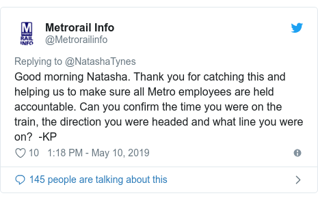 Twitter post by @Metrorailinfo: Good morning Natasha. Thank you for catching this and helping us to make sure all Metro employees are held accountable. Can you confirm the time you were on the train, the direction you were headed and what line you were on?  -KP
