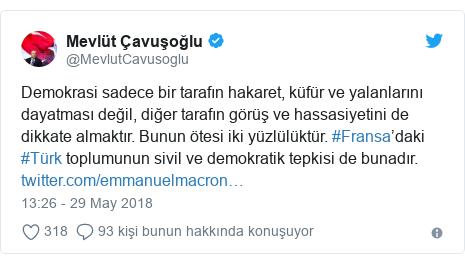 @MevlutCavusoglu tarafından yapılan Twitter paylaşımı: Demokrasi sadece bir tarafın hakaret, küfür ve yalanlarını dayatması değil, diğer tarafın görüş ve hassasiyetini de dikkate almaktır. Bunun ötesi iki yüzlülüktür. #Fransa'daki #Türk toplumunun sivil ve demokratik tepkisi de bunadır.