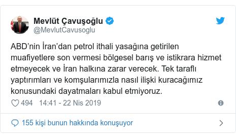 @MevlutCavusoglu tarafından yapılan Twitter paylaşımı: ABD'nin İran'dan petrol ithali yasağına getirilen muafiyetlere son vermesi bölgesel barış ve istikrara hizmet etmeyecek ve İran halkına zarar verecek. Tek taraflı yaptırımları ve komşularımızla nasıl ilişki kuracağımız konusundaki dayatmaları kabul etmiyoruz.
