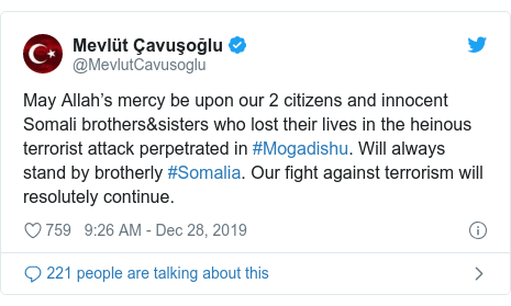 Twitter waxaa daabacay @MevlutCavusoglu: May Allah's mercy be upon our 2 citizens and innocent Somali brothers&sisters who lost their lives in the heinous terrorist attack perpetrated in #Mogadishu. Will always stand by brotherly #Somalia. Our fight against terrorism will resolutely continue.
