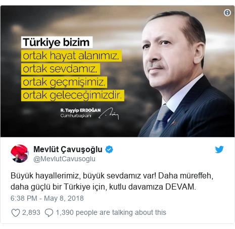 Twitter post by @MevlutCavusoglu: Büyük hayallerimiz, büyük sevdamız var! Daha müreffeh, daha güçlü bir Türkiye için, kutlu davamıza DEVAM.
