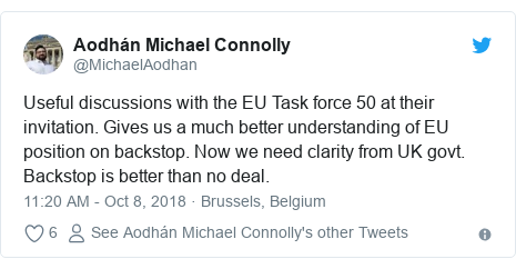 Twitter post by @MichaelAodhan: Useful discussions with the EU Task force 50 at their invitation. Gives us a much better understanding of EU position on backstop. Now we need clarity from UK govt. Backstop is better than no deal.