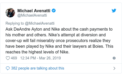 Twitter post by @MichaelAvenatti: Ask DeAndre Ayton and Nike about the cash payments to his mother and others. Nike's attempt at diversion and cover-up will fail miserably once prosecutors realize they have been played by Nike and their lawyers at Boies. This reaches the highest levels of Nike.