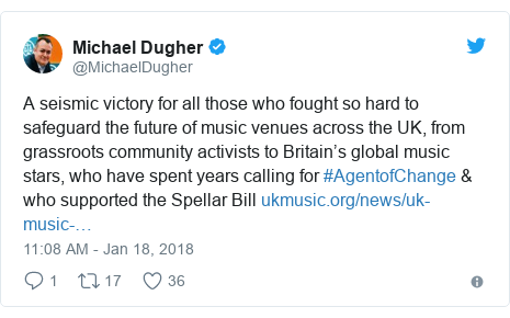 Twitter post by @MichaelDugher: A seismic victory for all those who fought so hard to safeguard the future of music venues across the UK, from grassroots community activists to Britain's global music stars, who have spent years calling for #AgentofChange & who supported the Spellar Bill