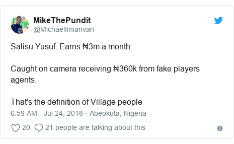 Twitter post by @MichaelImianvan: Salisu Yusuf  Earns ₦3m a month. Caught on camera receiving ₦360k from fake players agents.That's the definition of Village people