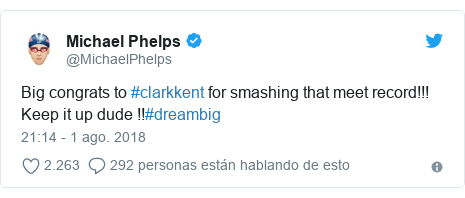 Publicación de Twitter por @MichaelPhelps: Big congrats to #clarkkent for smashing that meet record!!! Keep it up dude !!#dreambig