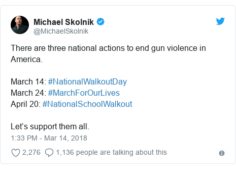 Twitter post by @MichaelSkolnik: There are three national actions to end gun violence in America. March 14  #NationalWalkoutDayMarch 24  #MarchForOurLivesApril 20  #NationalSchoolWalkout Let's support them all.