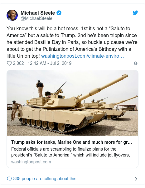 """Twitter post by @MichaelSteele: You know this will be a hot mess. 1st it's not a """"Salute to America"""" but a salute to Trump. 2nd he's been trippin since he attended Bastille Day in Paris, so buckle up cause we're about to get the Putinization of America's Birthday with a little Un on top!"""