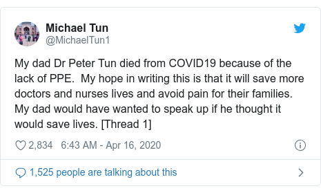 Twitter post by @MichaelTun1: My dad Dr Peter Tun died from COVID19 because of the lack of PPE.  My hope in writing this is that it will save more doctors and nurses lives and avoid pain for their families. My dad would have wanted to speak up if he thought it would save lives. [Thread 1]