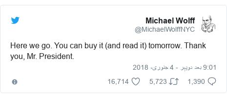 ٹوئٹر پوسٹس @MichaelWolffNYC کے حساب سے: Here we go. You can buy it (and read it) tomorrow. Thank you, Mr. President.