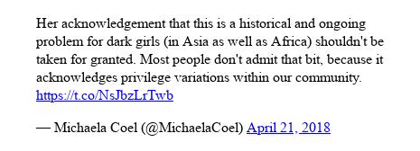 Twitter post by @MichaelaCoel: Her acknowledgement that this is a historical and ongoing problem for  dark girls (in Asia as well as Africa) shouldn't be taken for granted. Most people don't admit that bit, because it acknowledges privilege variations within our community.