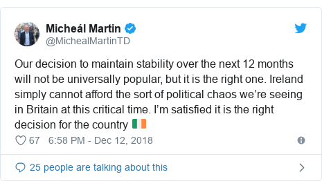 Twitter post by @MichealMartinTD: Our decision to maintain stability over the next 12 months will not be universally popular, but it is the right one. Ireland simply cannot afford the sort of political chaos we're seeing in Britain at this critical time. I'm satisfied it is the right decision for the country 🇮🇪