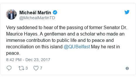 Twitter post by @MichealMartinTD: Very saddened to hear of the passing of former Senator Dr. Maurice Hayes. A gentleman and a scholar who made an immense contribution to public life and to peace and reconciliation on this island @QUBelfast May he rest in peace.