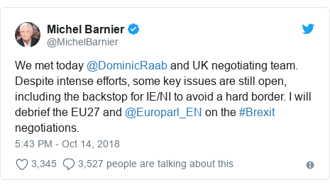 Twitter post by @MichelBarnier: We met today @DominicRaab and UK negotiating team. Despite intense efforts, some key issues are still open, including the backstop for IE/NI to avoid a hard border. I will debrief the EU27 and @Europarl_EN on the #Brexit negotiations.