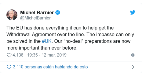 "Publicación de Twitter por @MichelBarnier: The EU has done everything it can to help get the Withdrawal Agreement over the line. The impasse can only be solved in the #UK. Our ""no-deal"" preparations are now more important than ever before."