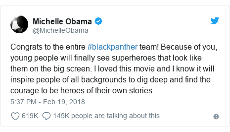 Twitter post by @MichelleObama: Congrats to the entire #blackpanther team! Because of you, young people will finally see superheroes that look like them on the big screen. I loved this movie and I know it will inspire people of all backgrounds to dig deep and find the courage to be heroes of their own stories.