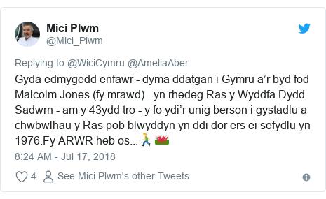 Neges Twitter gan @Mici_Plwm: Gyda edmygedd enfawr - dyma ddatgan i Gymru a'r byd fod Malcolm Jones (fy mrawd) - yn rhedeg Ras y Wyddfa Dydd Sadwrn - am y 43ydd tro - y fo ydi'r unig berson i gystadlu a chwbwlhau y Ras pob blwyddyn yn ddi dor ers ei sefydlu yn 1976.Fy ARWR heb os...🏃♂️🏴