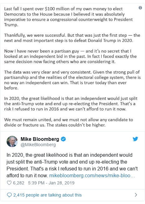 Twitter post by @MikeBloomberg: In 2020, the great likelihood is that an independent would just split the anti-Trump vote and end up re-electing the President. That's a risk I refused to run in 2016 and we can't afford to run it now.