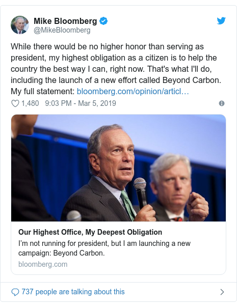 Twitter post by @MikeBloomberg: While there would be no higher honor than serving as president, my highest obligation as a citizen is to help the country the best way I can, right now. That's what I'll do, including the launch of a new effort called Beyond Carbon. My full statement