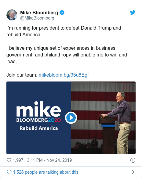 Twitter post by @MikeBloomberg: I'm running for president to defeat Donald Trump and rebuild America.  I believe my unique set of experiences in business, government, and philanthropy will enable me to win and lead. Join our team